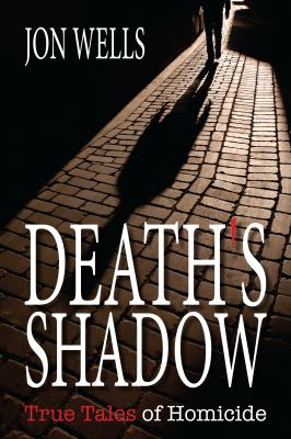 Death's Shadow True Tales of Homicide  2012 9781459707443 Front Cover