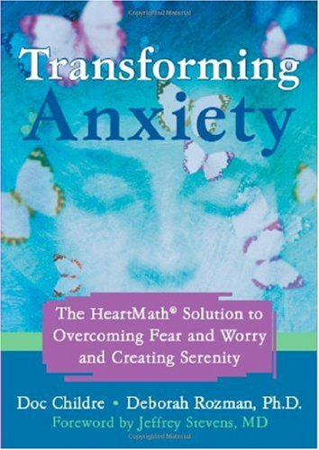 Transforming Anxiety The HeartMath Solution for Overcoming Fear and Worry and Creating Serenity  2006 edition cover