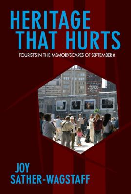 Heritage That Hurts Tourists in the Memoryscapes of September 11  2011 edition cover