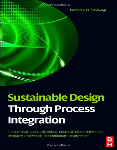 Sustainable Design Through Process Integration Fundamentals and Applications to Industrial Pollution Prevention, Resource Conservation, and Profitability Enhancement  2011 edition cover