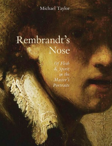 Rembrandt's Nose Of Flesh and Spirit in the Master's Portraits  2007 edition cover