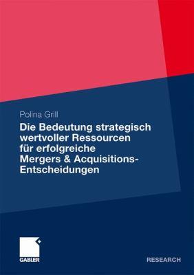 Die Bedeutung Strategisch Wertvoller Ressourcen F�r Erfolgreiche Mergers and Acquisitions-Entscheidungen   2011 9783834931443 Front Cover