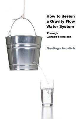 How to Design a Gravity Flow Water System: 1 N/A edition cover