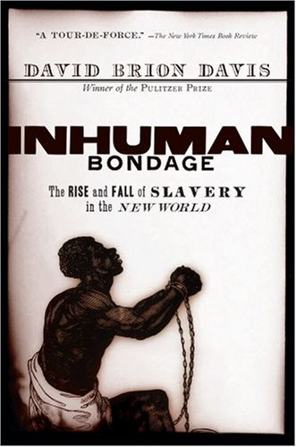 Inhuman Bondage The Rise and Fall of Slavery in the New World  2008 edition cover