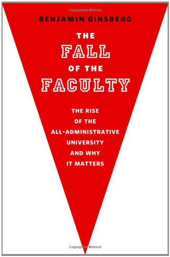 Fall of the Faculty The Rise of the All-Administrative University and Why It Matters 2nd 2011 edition cover