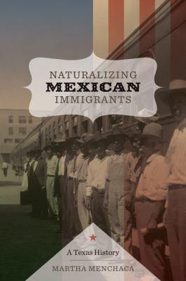 Naturalizing Mexican Immigrants A Texas History  2011 edition cover