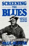 Screening the Blues Aspects of the Blues Tradition  1989 (Reprint) 9780306803444 Front Cover
