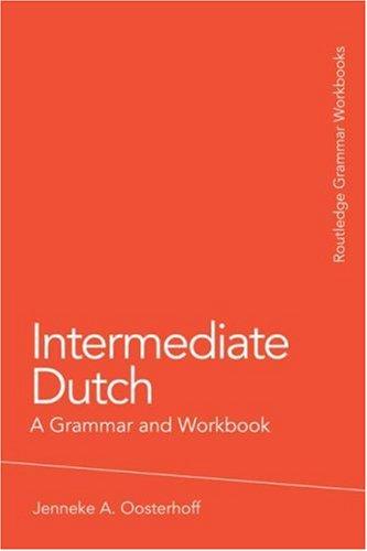 Intermediate Dutch A Grammar and Workbook  2009 (Workbook) edition cover