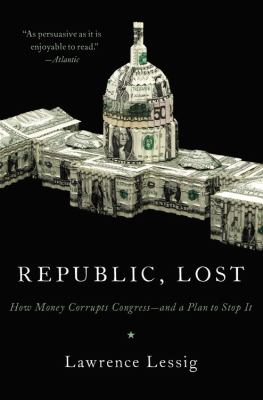 Republic, Lost How Money Corrupts Congress - And a Plan to Stop It  2012 edition cover