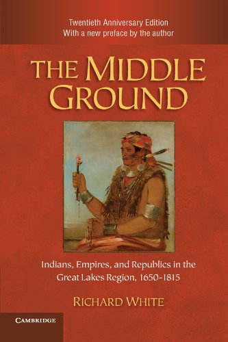 Middle Ground Indians, Empires, and Republics in the Great Lakes Region, 1650-1815 2nd 2010 (Revised) edition cover