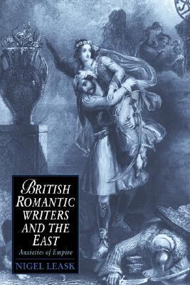 British Romantic Writers and the East Anxieties of Empire  2004 9780521604444 Front Cover