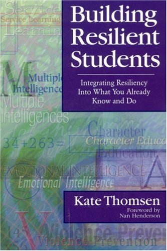 Building Resilient Students Integrating Resiliency into What You Already Know and Do  2002 9780761945444 Front Cover