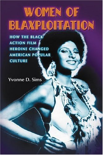 Women of Blaxploitation How the Black Action Film Heroine Changed American Popular Culture  2006 edition cover