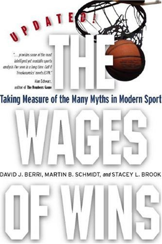 Wages of Wins Taking Measure of the Many Myths in Modern Sport  2006 (Revised) edition cover