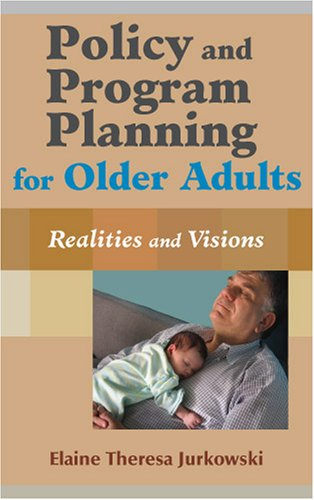 Policy and Program Planning for Older Adults Realities and Visions  2007 edition cover