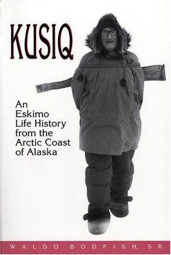 Kusiq An Eskimo Life History from the Arctic Coast of Alaska  1991 edition cover