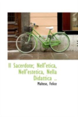 Sacerdote; Nell'Etica, Nell'Estetica, Nella Didattica  N/A 9781113228444 Front Cover