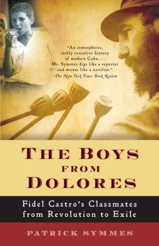 Boys from Dolores Fidel Castro's Schoolmates from Revolution to Exile N/A 9781400076444 Front Cover