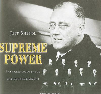 Supreme Power, Library Edition: Franklin Roosevelt Vs. the Supreme Court  2010 9781400146444 Front Cover
