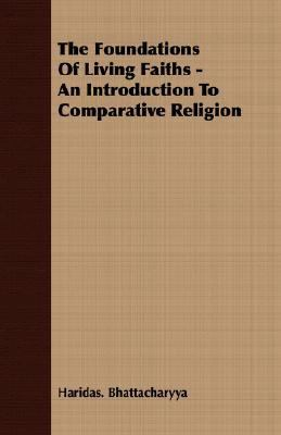 Foundations of Living Faiths - an Introduction to Comparative Religion  N/A 9781406706444 Front Cover