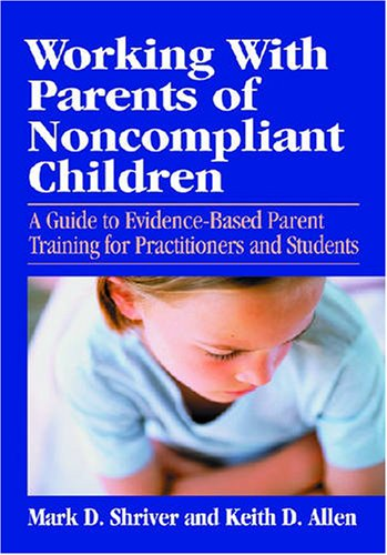 Working with Parents of Noncompliant Children A Guide to Evidence-Based Parent Training for Practitioners and Students  2008 edition cover