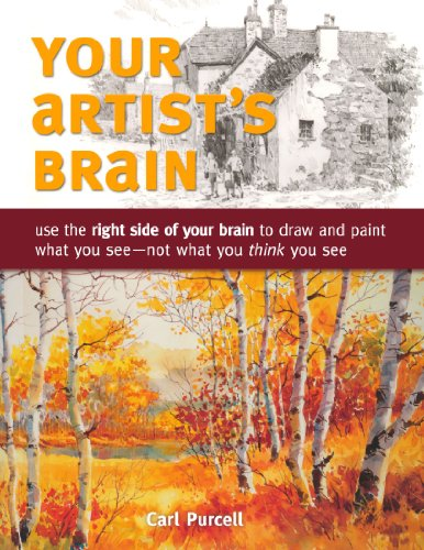 Your Artist's Brain Use the Right Side of Your Brain to Draw and Paint What You See - Not What You Think You See  2010 edition cover