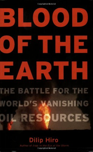 Blood of the Earth The Battle for the World's Vanishing Oil Resources  2007 9781560255444 Front Cover