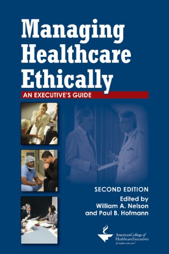 Managing Healthcare Ethically A Executives Guide, Second Edition 2nd 2009 9781567933444 Front Cover