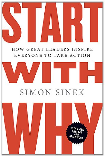 Start with Why How Great Leaders Inspire Everyone to Take Action  2011 9781591846444 Front Cover