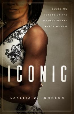 Iconic Decoding Images of the Revolutionary Black Woman  2012 edition cover