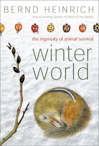 Winter World The Ingenuity of Animal Survival  2003 9780060197445 Front Cover