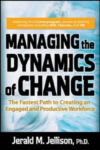 Managing the Dynamics of Change The Fastest Path to Creating an Engaged and Productive Workplace  2006 edition cover