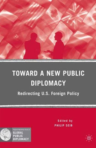 Toward a New Public Diplomacy Redirecting U. S. Foreign Policy  2009 edition cover