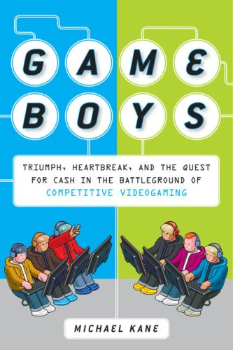 Game Boys Triumph, Heartbreak, and the Quest for Cash in the Battleground of Competitive Videogaming N/A 9780452295445 Front Cover