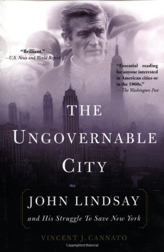 Ungovernable City John Lindsay and His Struggle to Save New York N/A edition cover