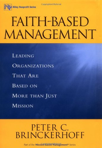 Faith-Based Management Leading Organizations That Are Based on More Than Just Mission  1999 edition cover