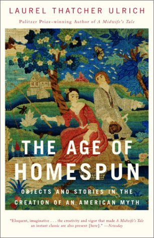 Age of Homespun Objects and Stories in the Creation of an American Myth  2001 edition cover