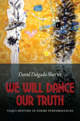 We Will Dance Our Truth Yaqui History in Yoeme Performances N/A edition cover