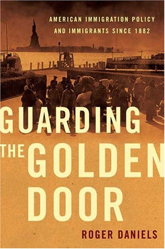 Guarding the Golden Door American Immigration Policy and Immigrants since 1882  2005 edition cover