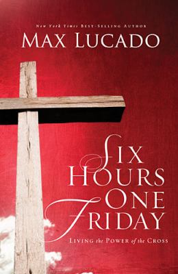 Six Hours One Friday Living in the Power of the Cross  2013 9780849947445 Front Cover