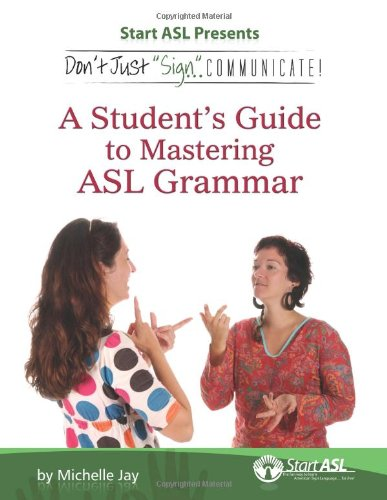 Don't Just Sign ... Communicate! A Student's Guide to Mastering ASL Grammar N/A 9780984529445 Front Cover