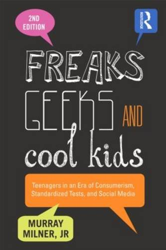 Freaks, Geeks, and Cool Kids Teenagers in an Era of Consumerism, Standardized Tests, and Social Media 2nd 2016 (Revised) edition cover
