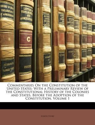 Commentaries on the Constitution of the United States With a Preliminary Review of the Constitutional History of the Colonies and States, Before The N/A edition cover