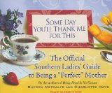 """Some Day You'll Thank Me for This: The Official Southern Ladies Guide to Being a """"Perfect"""" Mother  2009 edition cover"""