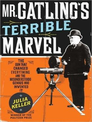 Mr. Gatling's Terrible Marvel: The Gun That Changed Everything and the Misunderstood Genius Who Invented It, Library Edition  2008 9781400136445 Front Cover