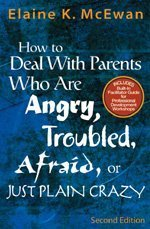 How to Deal with Parents Who Are Angry, Troubled, Afraid, or Just Plain Crazy  2nd 2005 (Revised) edition cover