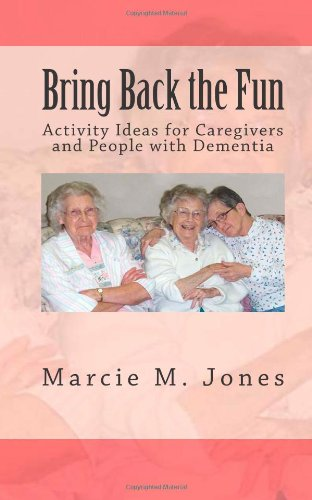 Bring Back the Fun Activity Ideas for Caregivers and People with Dementia N/A 9781492708445 Front Cover