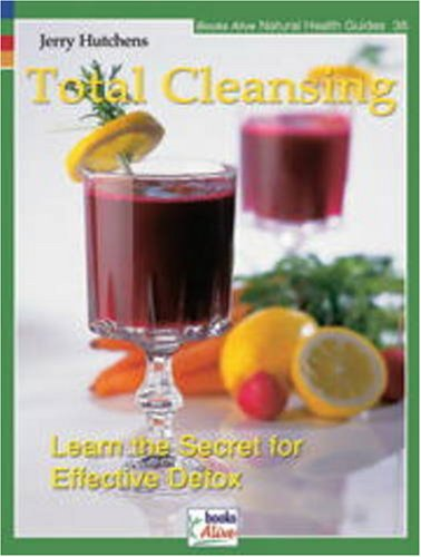 Total Cleansing Learn the Secrets for Effective Detox  2008 9781553120445 Front Cover