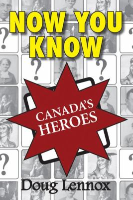 Now You Know Canada's Heroes   2009 9781554884445 Front Cover