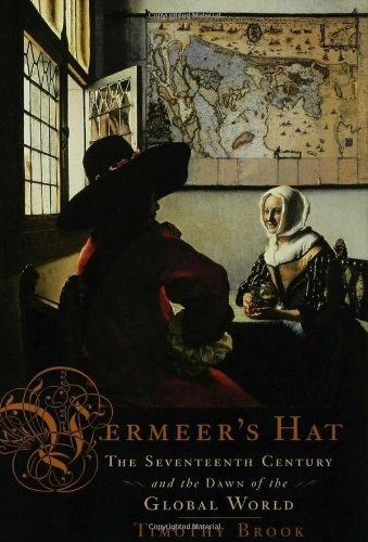 Vermeer's Hat The Seventeenth Century and the Dawn of the Global World  2008 edition cover